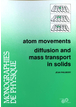 Atom movement : Diffusion and mass transport in solids