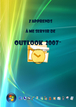 Tutoriel Outlook 2007 : comment utiliser outlook 2007 facilement ?